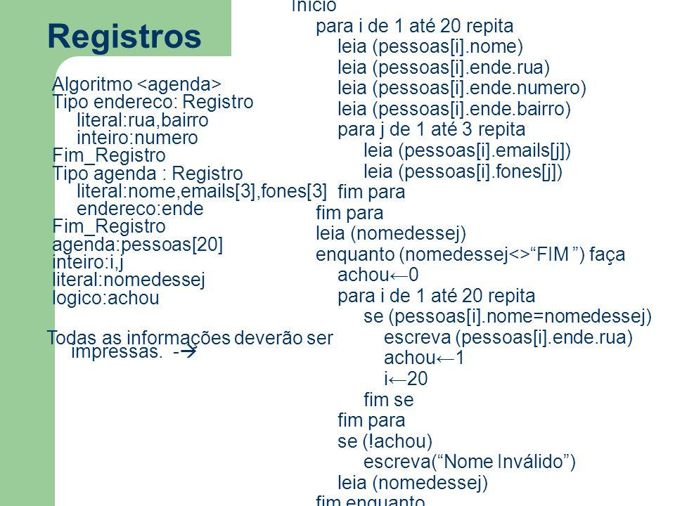 Registros Início para i de 1 até 20 repita leia (pessoas[i].nome)